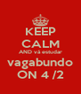 KEEP CALM AND vá estudar vagabundo ON 4 /2 - Personalised Poster A4 size