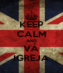 KEEP CALM AND VÁ IGREJA - Personalised Poster A4 size