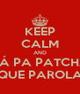 KEEP CALM AND VÁ PA PATCHA QUE PAROLA - Personalised Poster A4 size