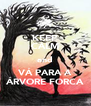 KEEP CALM and VÁ PARA A ÁRVORE FORCA - Personalised Poster A4 size