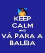 KEEP CALM AND VÁ PARA A BALEIA - Personalised Poster A4 size