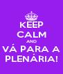 KEEP CALM AND VÁ PARA A PLENÁRIA! - Personalised Poster A4 size