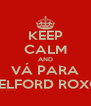 KEEP CALM AND VÁ PARA BELFORD ROXO - Personalised Poster A4 size