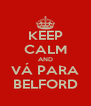 KEEP CALM AND VÁ PARA BELFORD - Personalised Poster A4 size