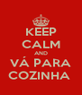 KEEP CALM AND VÁ PARA COZINHA  - Personalised Poster A4 size