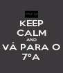 KEEP CALM AND VÁ PARA O 7ºA - Personalised Poster A4 size