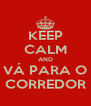 KEEP CALM AND VÁ PARA O CORREDOR - Personalised Poster A4 size