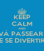 KEEP CALM AND VÁ PASSEAR  E SE DIVERTIR - Personalised Poster A4 size