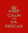 KEEP CALM AND VÁ PESCAR - Personalised Poster A4 size