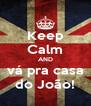 Keep Calm AND vá pra casa do João! - Personalised Poster A4 size