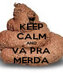 KEEP CALM AND VÁ PRA MERDA - Personalised Poster A4 size
