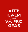 KEEP CALM AND VÁ PRO GEAS - Personalised Poster A4 size