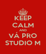 KEEP CALM AND VÁ PRO STUDIO M - Personalised Poster A4 size
