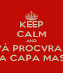 KEEP CALM AND VÁ PROCVRAR VMA CAPA MASSA - Personalised Poster A4 size