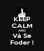 KEEP CALM AND Vá Se Foder ! - Personalised Poster A4 size
