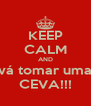 KEEP CALM AND vá tomar uma CEVA!!! - Personalised Poster A4 size