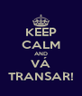 KEEP CALM AND VÁ TRANSAR! - Personalised Poster A4 size