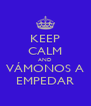 KEEP CALM AND VÁMONOS A EMPEDAR - Personalised Poster A4 size