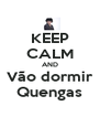 KEEP CALM AND Vão dormir Quengas - Personalised Poster A4 size