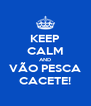 KEEP CALM AND VÃO PESCA CACETE! - Personalised Poster A4 size