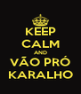 KEEP CALM AND VÃO PRÓ KARALHO - Personalised Poster A4 size