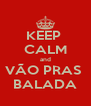 KEEP  CALM and VÃO PRAS  BALADA - Personalised Poster A4 size