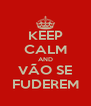 KEEP CALM AND VÃO SE FUDEREM - Personalised Poster A4 size
