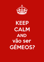 KEEP CALM AND vão ser GÉMEOS? - Personalised Poster A4 size