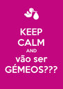 KEEP CALM AND vão ser GÉMEOS??? - Personalised Poster A4 size