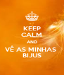 KEEP CALM AND VÊ AS MINHAS  BIJUS - Personalised Poster A4 size