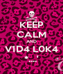 KEEP CALM AND V1D4 L0K4 *....' - Personalised Poster A4 size