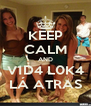 KEEP CALM AND V1D4 L0K4 LÁ ATRAS - Personalised Poster A4 size
