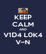 KEEP CALM AND V1D4 L0K4 V~N - Personalised Poster A4 size