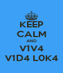 KEEP CALM AND V1V4 V1D4 L0K4 - Personalised Poster A4 size