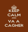 KEEP CALM AND VA A CAGHER - Personalised Poster A4 size