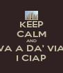 KEEP CALM AND VA A DA' VIA I CIAP - Personalised Poster A4 size