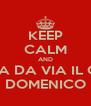 KEEP CALM AND VA A DA VIA IL CUL DOMENICO - Personalised Poster A4 size