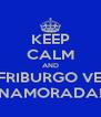 KEEP CALM AND VA A FRIBURGO VER SUA NAMORADA! - Personalised Poster A4 size
