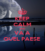 KEEP CALM AND VA A QUEL PAESE  - Personalised Poster A4 size