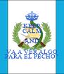 KEEP CALM AND VA A VER ALGO PARA EL PECHO? - Personalised Poster A4 size