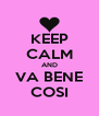 KEEP CALM AND VA BENE COSI - Personalised Poster A4 size