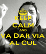 KEEP CALM AND VA DAR VIA AL CUL - Personalised Poster A4 size