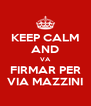 KEEP CALM AND VA FIRMAR PER VIA MAZZINI - Personalised Poster A4 size