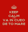 KEEP CALM AND VA IN CUEO DE TO MARE - Personalised Poster A4 size