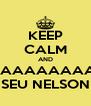 KEEP CALM AND VAAAAAAAAAAI SEU NELSON - Personalised Poster A4 size