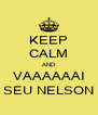 KEEP CALM AND VAAAAAAI SEU NELSON - Personalised Poster A4 size