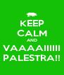 KEEP CALM AND VAAAAIIIIII PALESTRA!! - Personalised Poster A4 size