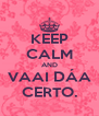 KEEP CALM AND VAAI DÁA CERTO. - Personalised Poster A4 size