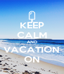 KEEP CALM AND VACATION ON - Personalised Poster A4 size