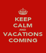 KEEP CALM AND VACATIONS COMING - Personalised Poster A4 size